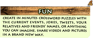 Fun - create in minutes crossword puzzles with the current events, jokes, tweets, your relatives and friends' names, or anything you can imagine. share videos and pictures in a brand new way.