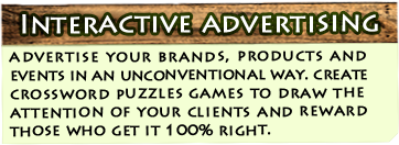 Interactive Advertising - advertise your brands, products and events in an unconventional way. create crossword puzzles games to draw the attention of your clients and reward those who get it 100% right.