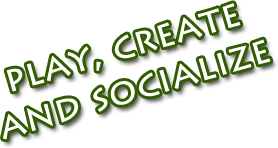 Play, create and socialize