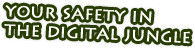 your safety in the digital jungle